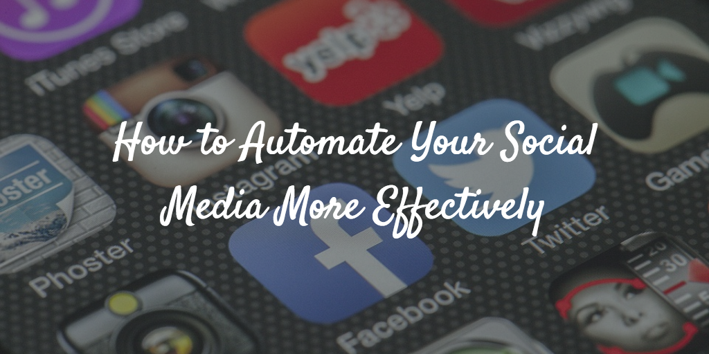 How to Automate Your Social Media More Effectively