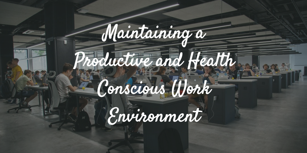 mprove Your Business by Maintaining a Productive and Health Conscious Work Environment